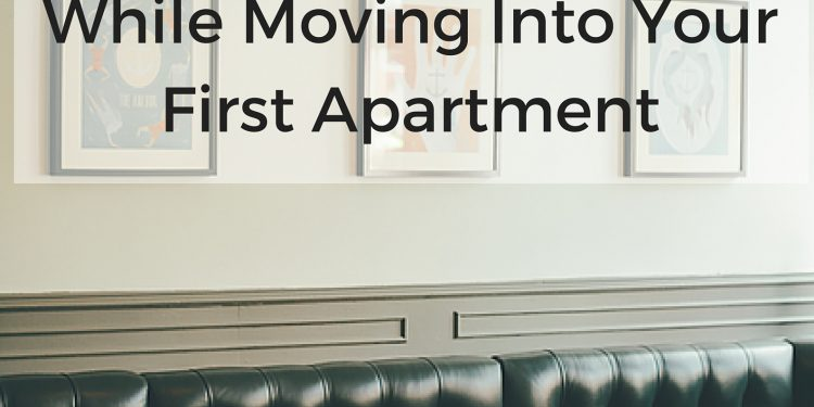 4 Tips For Saving Money While Moving Into Your First Apartment